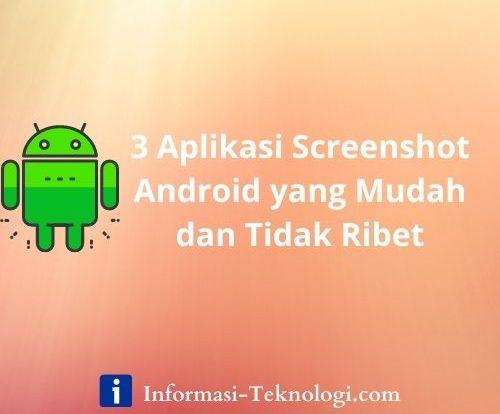 3 Aplikasi Screenshot Android yang Mudah dan Tidak Ribet