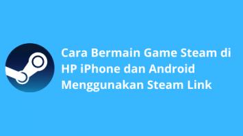 Cara Bermain Game Steam di HP iPhone dan Android Menggunakan Steam Link