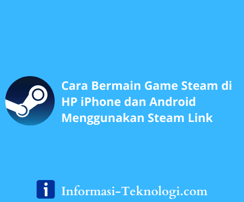 Cara Bermain Game Steam di HP iPhone dan Android Menggunakan Steam Link