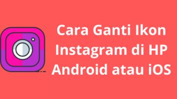 Cara Ganti Ikon Instagram di HP Android atau iOS