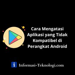 Cara Mengatasi Aplikasi yang Tidak Kompatibel di Perangkat Android