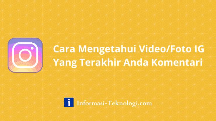 Cara Mengetahui Video_Foto IG Yang Terakhir Anda Komentari