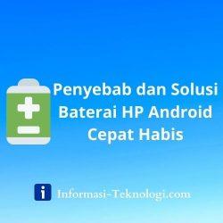 Penyebab dan Solusi Baterai HP Android Cepat Habis