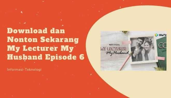 Download dan Nonton Sekarang My Lecturer My Husband Episode 6