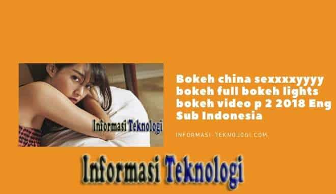 Bokeh china sexxxxyyyy bokeh full bokeh lights bokeh video p 2 2018 Eng Sub Indonesia