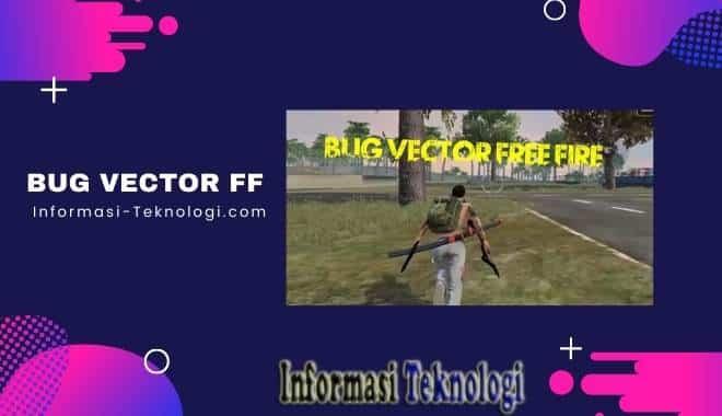 Cara Bug Vector FF Yang Benar dan Cara Mengatasinya