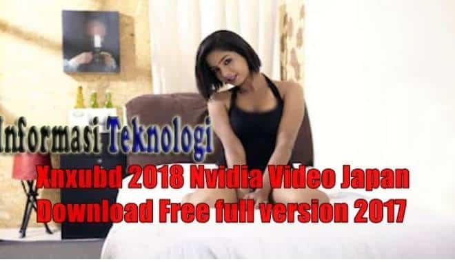 Xnxubd 2018 nvidia video japan download free full version 2017