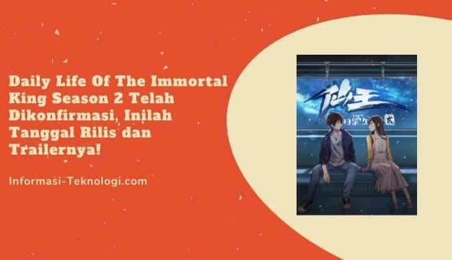 Daily Life Of The Immortal King Season 2 Telah Dikonfirmasi, Inilah Tanggal Rilis dan Trailernya!