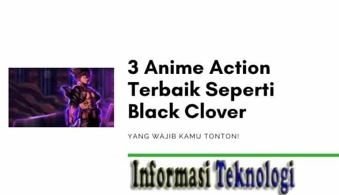 3 Anime Action Terbaik Seperti Black Clover Yang Wajib Kamu Tonton!