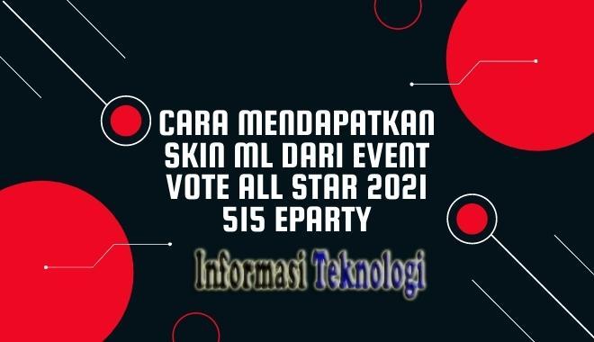 Cara Mendapatkan Skin ML dari Event Vote All Star 2021 515 eParty