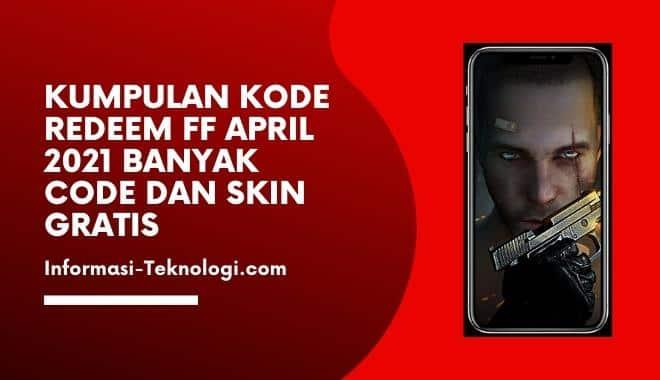 Kumpulan Kode Redeem FF April 2021 Banyak Code dan Skin Gratis