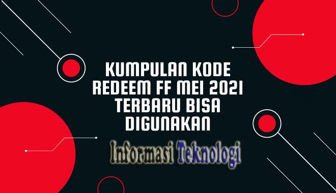 Kumpulan Kode Redeem FF Mei 2021 Terbaru Bisa Digunakan