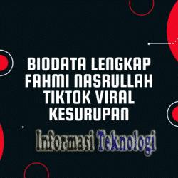 Biodata Lengkap Fahmi Nasrullah Tiktok Viral Kesurupan