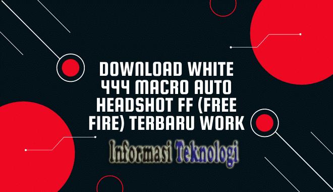 Download White 444 Macro Auto Headshot FF (Free Fire) Terbaru Work